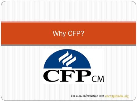 Why CFP? For more information visit www.fpsbindia.orgwww.fpsbindia.org.