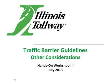 Traffic Barrier Guidelines Other Considerations Hands-On Workshop III July 2013 1.