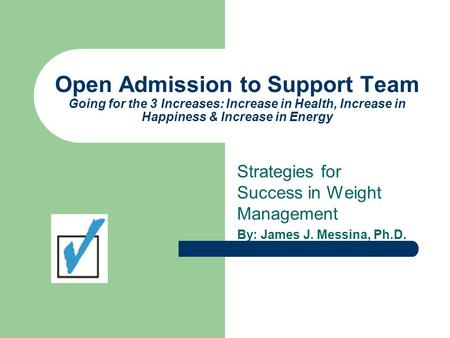 Open Admission to Support Team Going for the 3 Increases: Increase in Health, Increase in Happiness & Increase in Energy Strategies for Success in Weight.