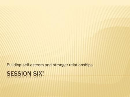 Building self esteem and stronger relationships..