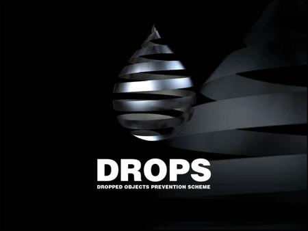 About DROPS Oil & Gas Industry Workgroup focused 100% on dropped object prevention Globally active, member-funded and non-profit making Leading global.