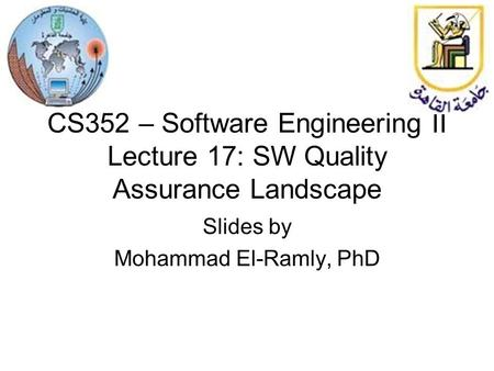 CS352 – Software Engineering II Lecture 17: SW Quality Assurance Landscape Slides by Mohammad El-Ramly, PhD.