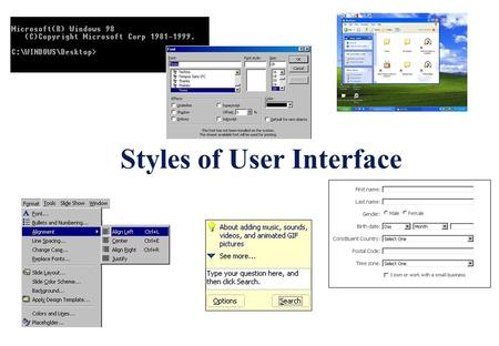 Styles of User Interface. Learning Objectives: By the end of this topic you should be able to: describe the characteristics of different styles of user.