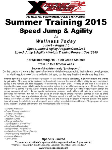 Summer Training 2015 Speed Jump & Agility At Wellness Today June 8 – August 15 Speed, Jump & Agility Program Cost $245 Speed, Jump & Agility + Weight Training.