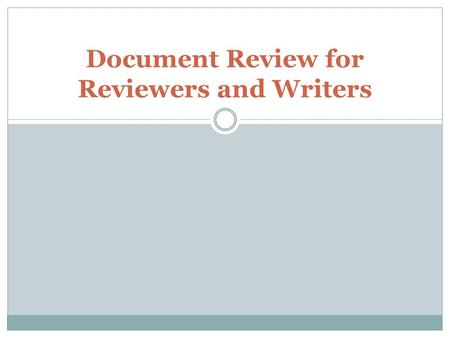 Document Review for Reviewers and Writers. Topics Readability Document Review Structured Reading.