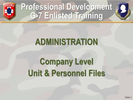 Professional Development G-7 Enlisted Training ADMINISTRATION Company Level Unit & Personnel Files Slide 1.