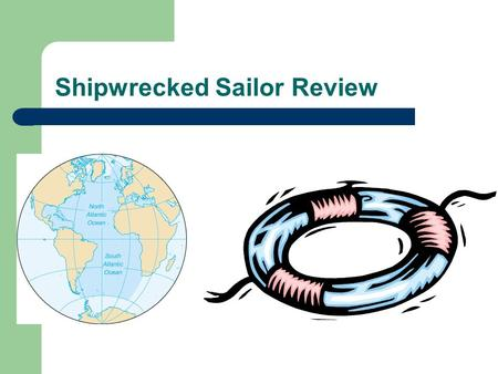 Shipwrecked Sailor Review. Scenario Review No means of obtaining food from the ocean Brooks suggested the deal then backed out once he was the one to.