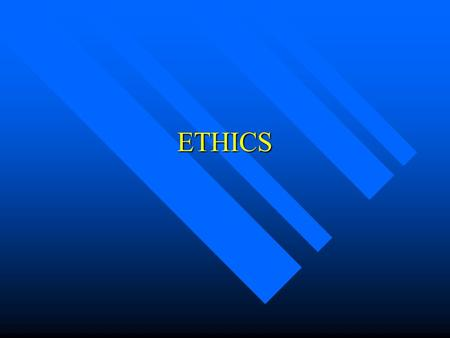 ETHICS. Ethics The principles by which people distinguish what is normally right. The principles by which people distinguish what is normally right.