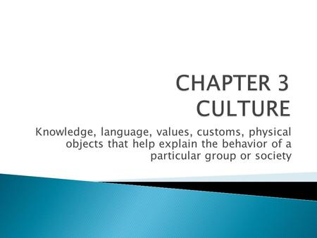 Knowledge, language, values, customs, physical objects that help explain the behavior of a particular group or society.