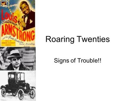 "Roaring Twenties Signs of Trouble!! Under the surface of the good times millions were ""steadily sinking…"" Many Americans did not share in the boom of."