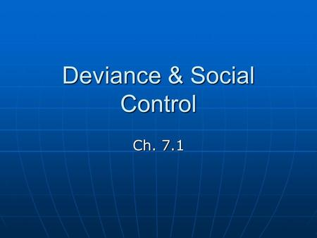 Deviance & Social Control Ch. 7.1. Deviance Behavior that departs from societal or group norms: Behavior that departs from societal or group norms: range.