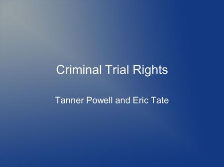 Criminal Trial Rights Tanner Powell and Eric Tate.