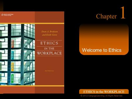 ETHICS in the WORKPLACE © 2012 Cengage Learning. All Rights Reserved. Chapter 1 Welcome to Ethics.