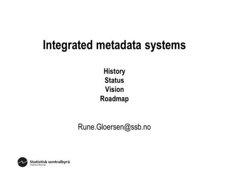 Integrated metadata systems History Status Vision Roadmap