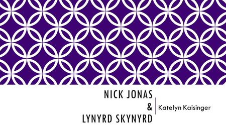 NICK JONAS & LYNYRD SKYNYRD Katelyn Kaisinger. INTERVIEW With Ed Kaisinger Why do you listen to music? I think it is relaxing and enjoyable. What year.