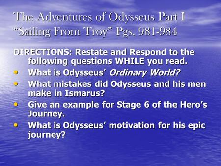 "The Adventures of Odysseus Part I ""Sailing From Troy"" Pgs. 981-984 DIRECTIONS: Restate and Respond to the following questions WHILE you read. What is Odysseus'"