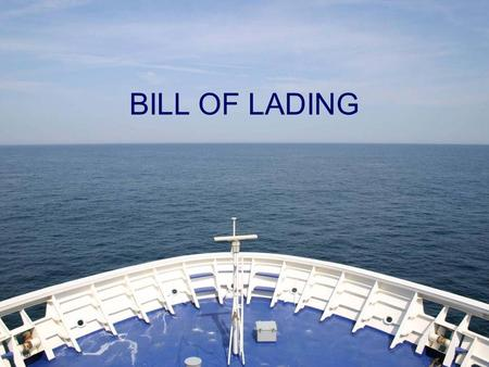 BILL OF LADING. DEFINITION A bill of lading is a receipt for goods placed on board or to be placed on board a vessel, signed by the person who contracts.