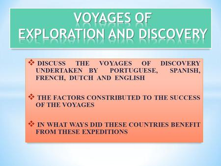  DISCUSS THE VOYAGES OF DISCOVERY UNDERTAKEN BY PORTUGUESE, SPANISH, FRENCH, DUTCH AND ENGLISH  THE FACTORS CONSTRIBUTED TO THE SUCCESS OF THE VOYAGES.
