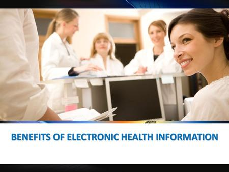 BENEFITS OF ELECTRONIC HEALTH INFORMATION. Health IT Video from HealthIT.gov (Please wait for the video to load and click on the arrow to play)