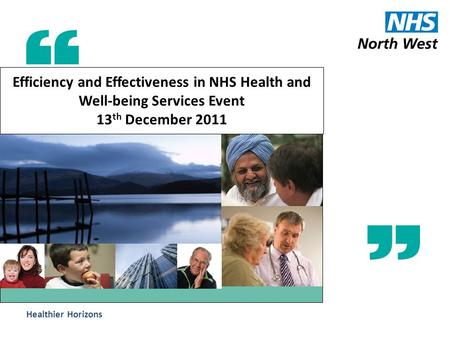 Healthier Horizons Efficiency and Effectiveness in NHS Health and Well-being Services Event 13 th December 2011.