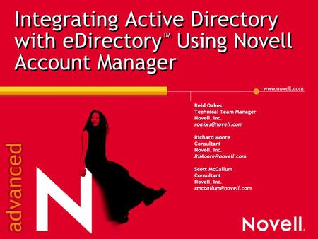 Integrating Active Directory with eDirectory ™ Using Novell Account Manager Reid Oakes Technical Team Manager Novell, Inc.