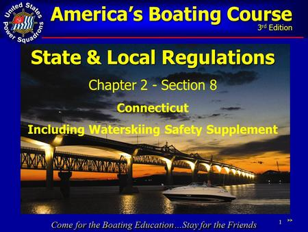 Come for the Boating Education…Stay for the Friends America's Boating Course 3 rd Edition 1 State & Local Regulations Chapter 2 - Section 8 Connecticut.