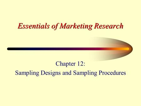 Essentials of Marketing Research Chapter 12: Sampling Designs and Sampling Procedures.