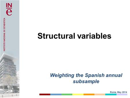 Rome, May 2014 Structural variables Weighting the Spanish annual subsample.