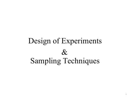 1 Design of Experiments Sampling Techniques &. 2 Steps for Designing an Experiment 1. Identify the exact question and exact population 2.Develop a plan.