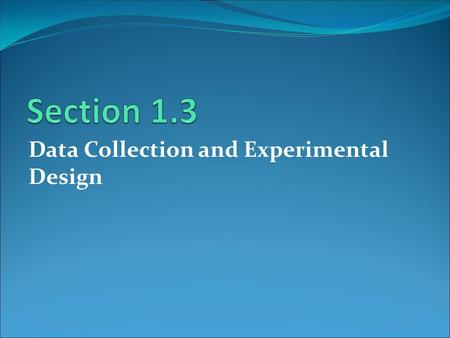 Data Collection and Experimental Design. Data Collection Methods 1. Observational study 2. Experiment 3. Simulation 4. Survey.