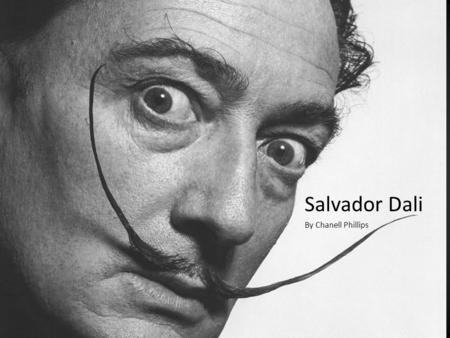 Salvador Dali By Chanell Phillips. At age 16 his mother passed away from breast cancer and he saw her become forgotten. He vowed never to be forgotten.