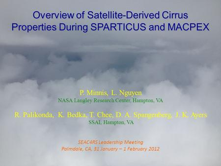 Overview of Satellite-Derived Cirrus Properties During SPARTICUS and MACPEX P. Minnis, L. Nguyen NASA Langley Research Center, Hampton, VA R. Palikonda,