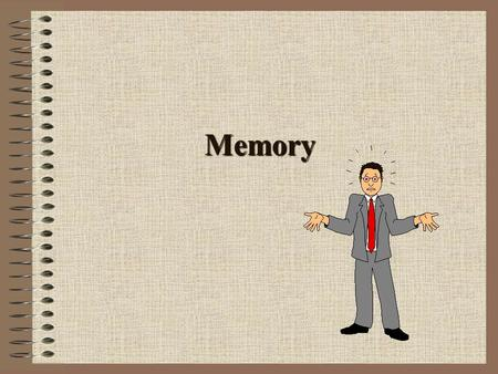 Memory. The Three Memory Systems Sensory Memory: An impression formed from input from any of the senses Working Memory (Short-term memory): The processes.