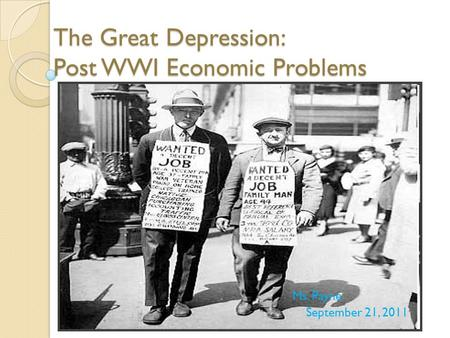 The Great Depression: Post WWI Economic Problems Ms. Payne September 21, 2011.