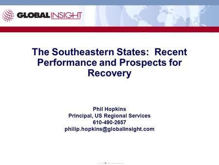 The Southeastern States: Recent Performance and Prospects for Recovery Phil Hopkins Principal, US Regional Services 610-490-2657