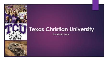 Texas Christian University Fort Worth, Texas. TCU Admission and Retention  Requirements: ACT: 25-30 SAT: 1670-1900 No Min. G.P.A.  Retention: 90% 