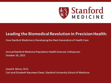 Leading the Biomedical Revolution in Precision Health: How Stanford Medicine is Developing the Next Generation of Health Care Annual Stanford Medicine.