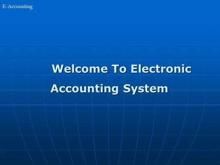 E-Accounting Welcome To Electronic Accounting System.