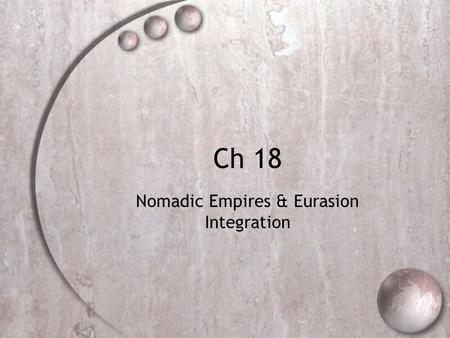 Ch 18 Nomadic Empires & Eurasion Integration. Background  Increasing role/influence of nomadic cultures  Many Turkish and Mongolian campaigns.