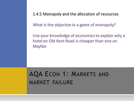 1.4.5 Monopoly and the allocation of resources What is the objective in a game of monopoly? Use your knowledge of economics to explain why a hotel on Old.