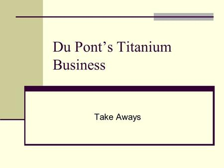 Du Pont's Titanium Business Take Aways. Leader's Capacity Affects Industry Profitability Two firms with capacities q 1 and q 2 Firm 1 is industry leader.
