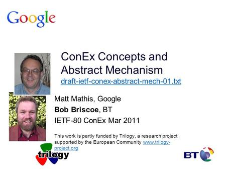 ConEx Concepts and Abstract Mechanism draft-ietf-conex-abstract-mech-01.txt draft-ietf-conex-abstract-mech-01.txt Matt Mathis, Google Bob Briscoe, BT IETF-80.