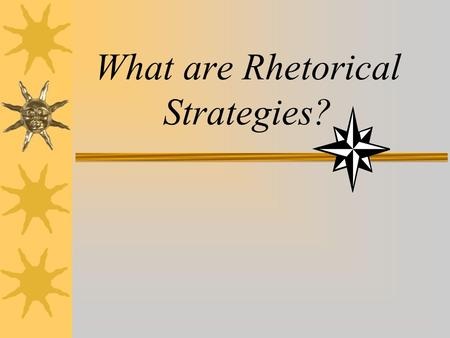 "What are Rhetorical Strategies?. What is ""rhetoric""?  Rhetoric is the ""art or study of effective language.""  Effective language is language used to."