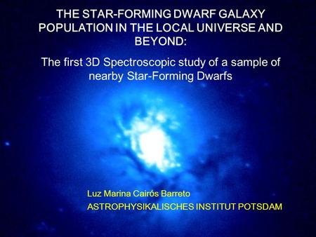 THE STAR-FORMING DWARF GALAXY POPULATION IN THE LOCAL UNIVERSE AND BEYOND: The first 3D Spectroscopic study of a sample of nearby Star-Forming Dwarfs Luz.