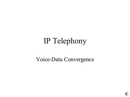 IP Telephony Voice-Data Convergence. What is IP Telephony? Transmit telephone conversations in IP packets sent over the Internet or another network, such.
