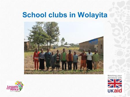 School clubs in Wolayita. Can you find Ethiopia on a map?