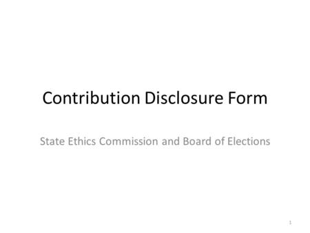 Contribution Disclosure Form State Ethics Commission and Board of Elections 1.