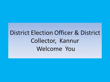 District Election Officer & District Collector, Kannur Welcome You.
