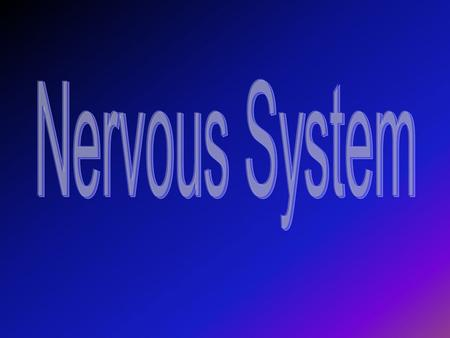 Nervous System Carries messages to and from the brain and spinal cord and all other parts of the body.