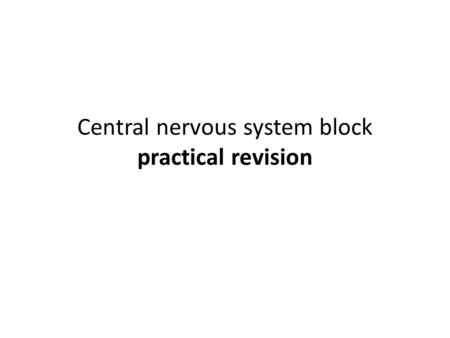 Central nervous system block practical revision.